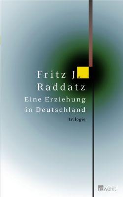 Eine Erziehung in Deutschland - Fritz J. Raddatz |