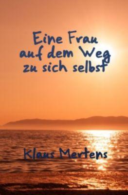 Eine Frau auf dem Weg zu sich selbst - Klaus Mertens  