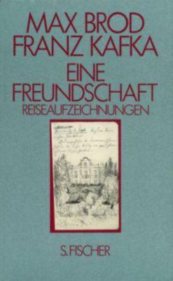 Eine Freundschaft: Bd.1 Reiseaufzeichnungen, Max Brod, Franz Kafka
