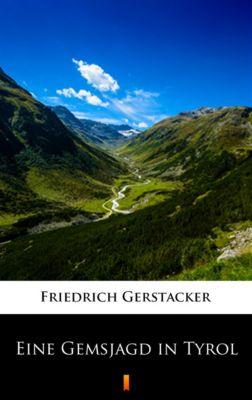 Eine Gemsjagd in Tyrol, Friedrich Gerstäcker