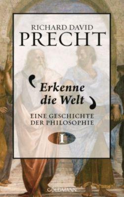 Eine Geschichte der Philosophie Band 1: Erkenne die Welt, Richard David Precht
