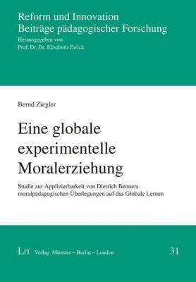 Eine globale experimentelle Moralerziehung - Bernd Ziegler |