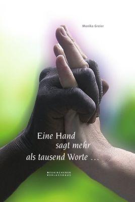 Eine Hand sagt mehr als tausend Worte ..., Monika Greier
