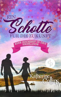 Eine Hochzeit in den Highlands: Ein Schotte für die Zukunft (Liebesroman), Katherine Collins