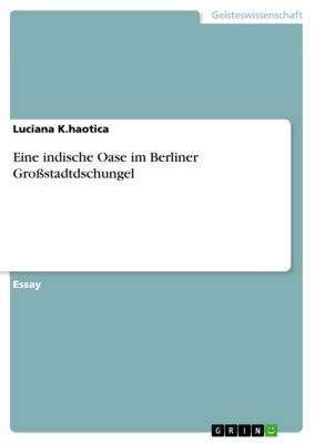 Eine indische Oase im Berliner Grossstadtdschungel, Luciana K.haotica