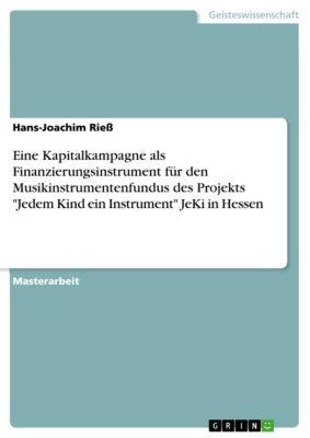Eine Kapitalkampagne als Finanzierungsinstrument für den Musikinstrumentenfundus des Projekts Jedem Kind ein Instrument JeKi in Hessen, Hans-Joachim Rieß