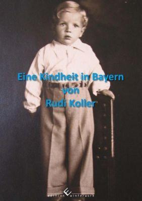 Eine Kindheit in Bayern - Rudi Koller  