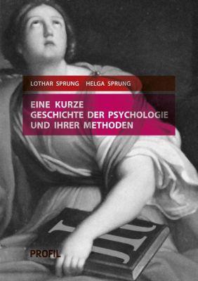 Eine kurze Geschichte der Psychologie und ihrer Methoden, Lothar Sprung, Helga Sprung