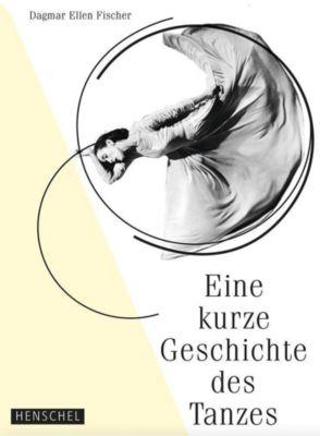 Eine kurze Geschichte des Tanzes, Dagmar E. Fischer, Dagmar Ellen Fischer