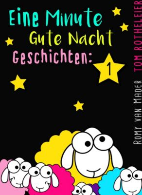 Eine Minute Gute Nacht Geschichten (Für Erwachsene), Romy van Mader, Tom Rotheleier