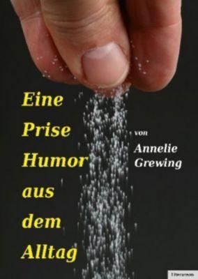 Eine Prise Humor aus dem Alltag - Annelie Grewing |