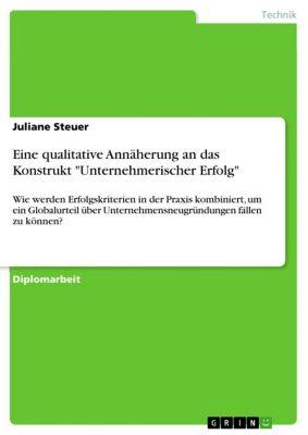 Eine qualitative Annäherung an das Konstrukt Unternehmerischer Erfolg, Juliane Steuer