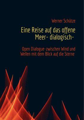 Eine Reise auf das offene Meer- dialogisch-, Werner Schütze