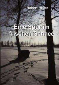 Eine Spur im frischen Schnee - Robert Reiter |