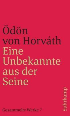 Eine Unbekannte aus der Seine und andere Stücke. Gesammelte Werke in 14 Bänden. Band 7 - Ödön von Horváth |