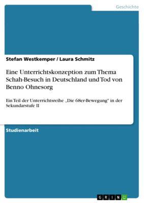 Eine Unterrichtskonzeption zum Thema Schah-Besuch in Deutschland und Tod von Benno Ohnesorg, Stefan Westkemper, Laura Schmitz