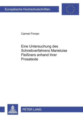 Eine Untersuchung des Schreibverfahrens Marieluise Fleißers anhand ihrer Prosatexte, Carmel Finnan