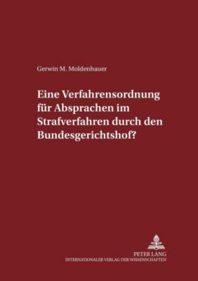 Eine Verfahrensordnung für Absprachen im Strafverfahren durch den Bundesgerichtshof?, Gerwin M. Moldenhauer