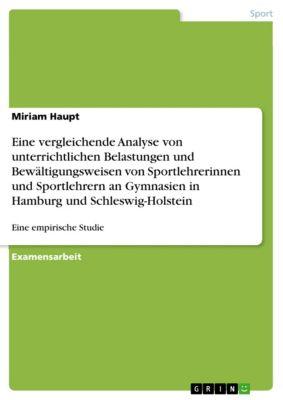 Eine vergleichende Analyse von unterrichtlichen Belastungen und Bewältigungsweisen von Sportlehrerinnen und Sportlehrern an Gymnasien in Hamburg und Schleswig-Holstein, Miriam Haupt