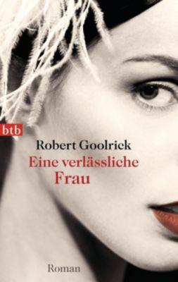 Eine verlässliche Frau - Robert Goolrick  
