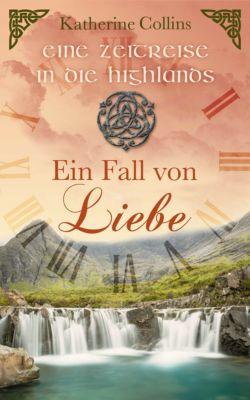 Eine Zeitreise in die Highlands-Reihe: Ein Fall von Liebe, Katherine Collins