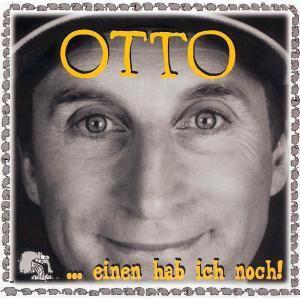 Einen Hab Ich Noch!, Otto
