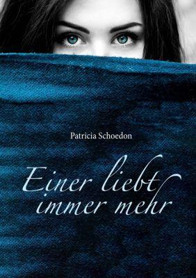 Einer liebt immer mehr, Patricia Schoedon