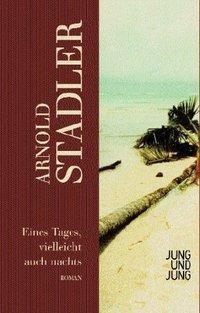 Eines Tages, vielleicht auch nachts, Arnold Stadler