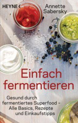 Einfach fermentieren - Annette Sabersky |