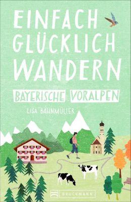 Einfach glücklich wandern Bayerische Voralpen - Lisa Bahnmüller |