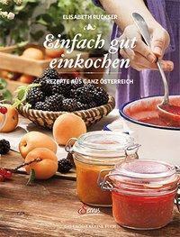 Einfach gut einkochen - Elisabeth Ruckser |