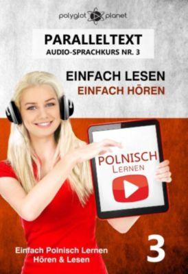 Einfach Polnisch Lernen | Hören & Lesen: Polnisch Lernen - Einfach Lesen | Einfach Hören | Paralleltext - Audio-Sprachkurs Nr. 3 (Einfach Polnisch Lernen | Hören & Lesen, #3), Polyglot Planet