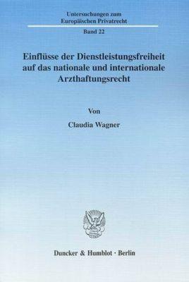 Einflüsse der Dienstleistungsfreiheit auf das nationale und internationale Arzthaftungsrecht, Claudia Wagner