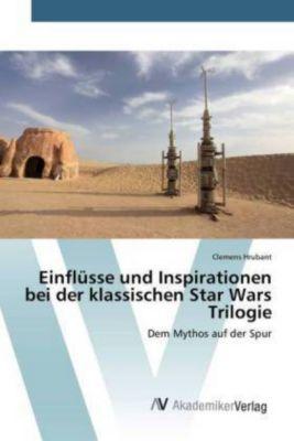 Einflüsse und Inspirationen bei der klassischen Star Wars Trilogie - Clemens Hrubant |