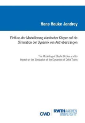 Einfluss der Modellierung elastischer Körper auf die Simulation der Dynamik von Antriebssträngen - Hans Hauke Jandrey |