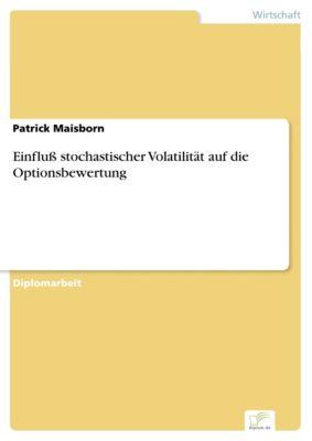 Einfluß stochastischer Volatilität auf die Optionsbewertung, Patrick Maisborn