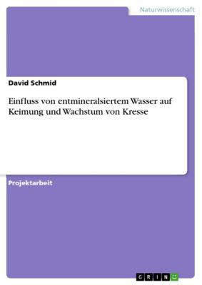 Einfluss von entmineralsiertem Wasser auf Keimung und Wachstum von Kresse, David Schmid