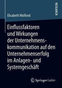 Einflussfaktoren und Wirkungen der Unternehmenskommunikation auf den Unternehmenserfolg im Anlagen- und Systemgeschäft, Elisabeth Wolfond