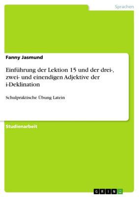 Einführung der Lektion 15 und der drei-, zwei- und einendigen Adjektive der i-Deklination, Fanny Jasmund