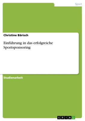 Einführung in das erfolgreiche Sportsponsoring, Christine Bärisch