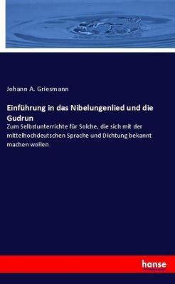 Einführung in das Nibelungenlied und die Gudrun, Johann A. Griesmann