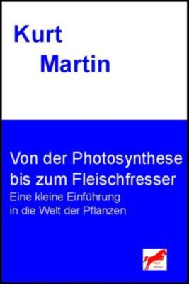 Einführung in die Biologie: Von der Photosynthese bis zum Fleischfresser, Kurt Martin
