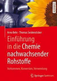Einführung in die Chemie nachwachsender Rohstoffe, Arno Behr, Thomas Seidensticker
