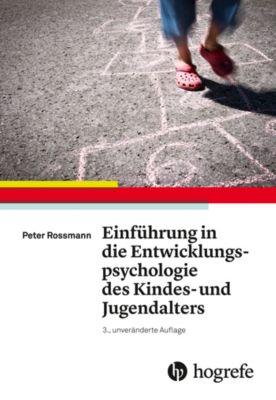 Einführung in die Entwicklungspsychologie des Kindes- und Jugendalters, Peter Rossmann