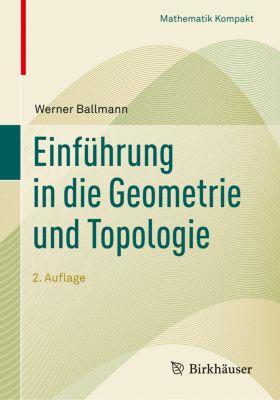 Einführung in die Geometrie und Topologie, Werner Ballmann