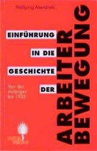 Einführung in die Geschichte der Arbeiterbewegung, 2 Bde.Bd.1 Von den Anfängen bis 1933, Wolfgang Abendroth