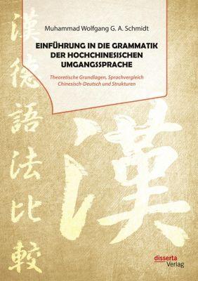 Einführung in die Grammatik der hochchinesischen Umgangssprache. Theoretische Grundlagen, Sprachvergleich Chinesisch-Deu - Muhammad Wolfgang G. A. Schmidt pdf epub