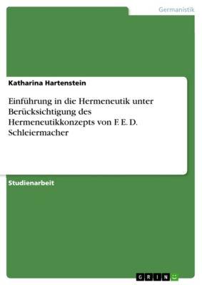 Einführung in die Hermeneutik unter Berücksichtigung des Hermeneutikkonzepts von F. E. D. Schleiermacher, Katharina Hartenstein