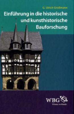 Einführung in die historische und kunsthistorische Bauforschung, G. Ulrich Großmann