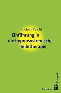 Einführung in die hypnosystemische Teiletherapie - Jochen Peichl |